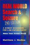 Real World Search and Seizure : A Street Handbook for Law Enforcement, Medina, Matthew J., 1608850544