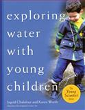 Exploring Water with Young Children, Ingrid Chalufour and Karen Worth, 1929610548