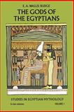 The Gods of the Egyptians, E. A. Wallis Budge, 0486220559