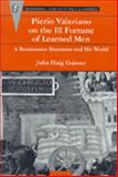Pierio Valeriano on the Ill Fortune of Learned Men : A Renaissance Humanist and His World, Gaisser, Julia H., 0472110551