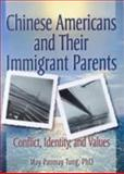 Chinese Americans and Their Immigrant Parents : Conflict, Identity, and Values, Tung, May Paomay and Trepper, Terry S., 0789010550