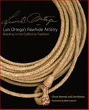 Luis Ortega's Rawhide Artistry : Braiding in the California Tradition, Stormes, Chuck and Reeves, Don, 0806140550