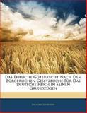 Das Eheliche Güterrecht Nach Dem Bürgerlichen Gesetzbuche Für Das Deutsche Reich in Seinen Grundzügen, Richard Schröder, 1141110555
