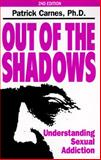 Out of the Shadows : Understanding Sexual Addiction, Carnes, Patrick J., 1568380550