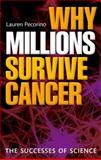 Why Millions Survive Cancer : The Successes of Science, Pecorino, Lauren, 0199580553