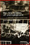 The New Politics of Unemployment : Radical Policy Initiatives in Western Europe, , 0415150558