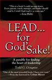 Lead... for God's Sake!, Todd G. Gongwer, 1414370555