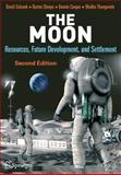 The Moon : Resources, Future Development, and Settlement, Cooper, Bonnie L. and Thangavelu, Madhu, 0387360557