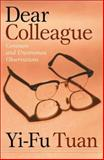 Dear Colleague : Common and Uncommon Observations, Tuan, Yi-Fu, 0816640556