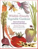 The Wildlife-Friendly Vegetable Gardener, Tammi Hartung, 1612120555