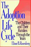 The Adoption Life Cycle : The Children and Their Families Through the Years, Rosenberg, Elinor B., 0029270553