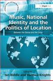 Music, National Identity and the Politics of Location : Between the Global and the Local, Ian Biddle, Vanessa Knight, 0754640558