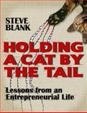 Holding a Cat by the Tail : Lessons from an Entrepreneurial Life, Blank, Steve, 0989200558