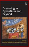 Dreaming in Byzantium and Beyond, Angelidi, Christine and Calofonos, George, 1409400557