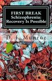 FIRST BREAK Schizophrenia; Recovery Is Possible, D. Munroe, 1480210552