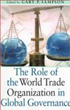 The Role of the World Trade Organization in Global Governance, Sampson, Gary P., 9280810553