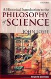 A Historical Introduction to the Philosophy of Science, Losee, John, 0198700555