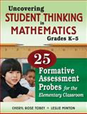 Uncovering Student Thinking in Mathematics, Grades K-5 : 25 Formative Assessment Probes for the Elementary Classroom, Minton, Leslie, 1412980550