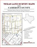 Texas Land Survey Maps for Cameron County : With Roads, Railways, Waterways, Towns, Cemeteries and Including Cross-referenced Data from the General Land Office and Texas Railroad Commission, Boyd, Gregory A., 1420350552