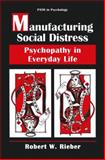 Manufacturing Social Distress : Psychopathy in Everyday Life, Rieber, Robert W., 1489900551