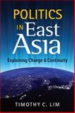 Politics in East Asia : Explaining Change and Continuity, Lim, Timothy C., 1626370559