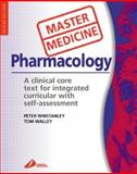 Medical Pharmacology : A Clinical Core Text for Integrated Curricula with Self Assessment, Winstanley, Peter and Walley, Tom, 0443070555