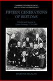 Fifteen Generations of Bretons : Kinship and Society in Lower Brittany, 1720-1980, Segalen, Martine, 0521040558