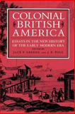 Colonial British America : Essays in the New History of the Early Modern Era, Jack P. Greene, 0801830559