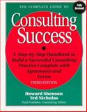 The Complete Guide to Consulting Success, Nicholas, Ted and Shenson, Howard L., 1574100556