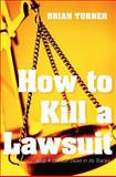 How to Kill a Lawsuit, Brian Turner, 1629020559