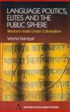 Language Politics, Elites and the Public Sphere : Western India under Colonialism, Naregal, Veena, 1843310554