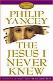 The Jesus I Never Knew, Philip Yancey, 0310230551