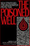 The Poisoned Well : New Strategies for Groundwater Protection, Sierra Club Legal Defense Fund Staff, 0933280556