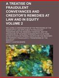 A Treatise on Fraudulent Conveyances and Creditor's Remedies at Law and in Equity, Dewitt Clinton Moore, 1150200553
