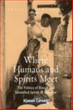 Where Humans and Spirits Meet : The Politics of Rituals and Identified Spirits in Zanzibar, Kjersti Larsen, 1845450558