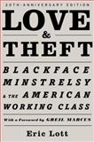 Love and Theft : Blackface Minstrelsy and the American Working Class, Lott, Eric, 0195320557