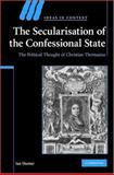 The Secularisation of the Confessional State : The Political Thought of Christian Thomasius, Hunter, Ian, 0521880556