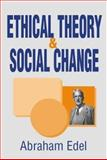 Ethical Theory and Social Change, Edel, Abraham, 0765800551