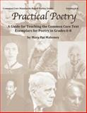 Practical Poetry- a Guide for Teaching the Common Core Text Exemplars for Poetry in Grades 6-8, Mahoney, Mary Pat, 0984520554