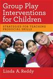 Group Play Interventions for Children, Linda A. Reddy, 1433810557