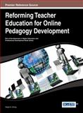 Reforming Teacher Education for Online Pedagogy Development, Scheg, 1466650559