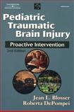 Pediatric Traumatic Brain Injury : Proactive Intervention, Blosser, Jean L and DePompei, Roberta, 0769300553