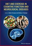 Diet and Exercise in Cognitive Function and Neurological Diseases, Farooqui, Akhlaq A. and Farooqui, Tahira, 1118840550
