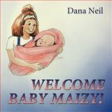 Welcome Baby Maizy!, Dana Neil, 1438920555