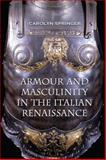 Armour and Masculinity in the Italian Renaissance, University of Toronto Press Staff and Springer, Carolyn, 1442640553