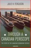 Through a Canadian Periscope, Julie H. Ferguson, 145971055X