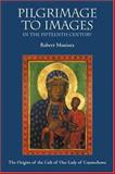 Pilgrimage to Images in the Fifteenth Century : The Origins of the Cult of Our Lady of Czestochowa, Maniura, Robert, 1843830558