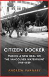 Citizen Docker : Making a New Deal on the Vancouver Waterfront, 1919-1939, Parnaby, Andrew, 0802090567