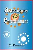 Astronomy for Entertainment, Y. Perelman, 0898750563