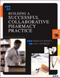 Building a Successful Collaborative Pharmacy Practice : Guidelines and Tools, Bennett, Marialice and Jacobson, Jody, 1582120560